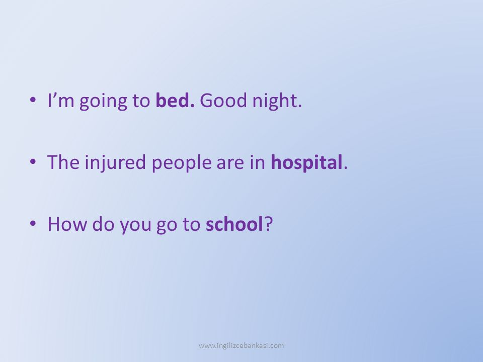 I'm going to bed. Good night. The injured people are in hospital.