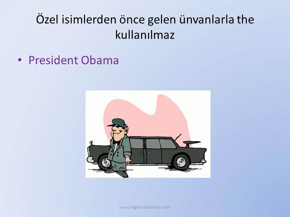 Özel isimlerden önce gelen ünvanlarla the kullanılmaz President Obama www.ingilizcebankasi.com