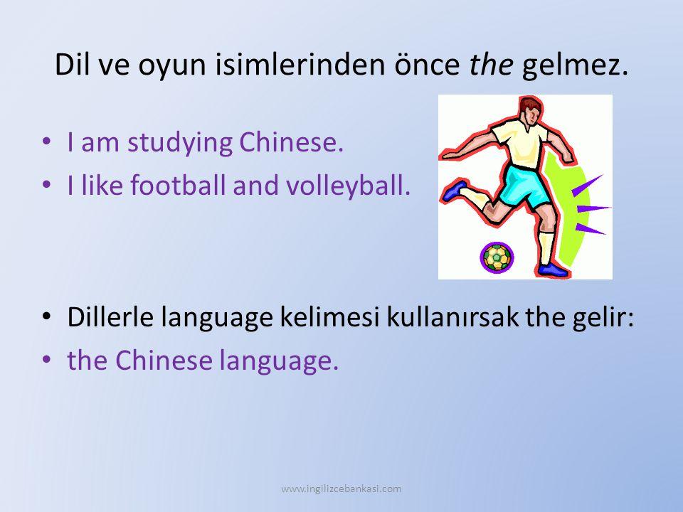 Dil ve oyun isimlerinden önce the gelmez. I am studying Chinese. I like football and volleyball. Dillerle language kelimesi kullanırsak the gelir: the