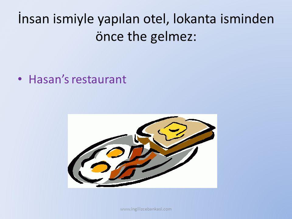 İnsan ismiyle yapılan otel, lokanta isminden önce the gelmez: Hasan's restaurant www.ingilizcebankasi.com