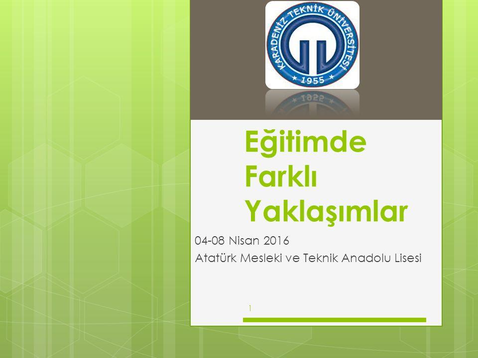 Eğitimde Farklı Yaklaşımlar 04-08 Nisan 2016 Atatürk Mesleki ve Teknik Anadolu Lisesi 1