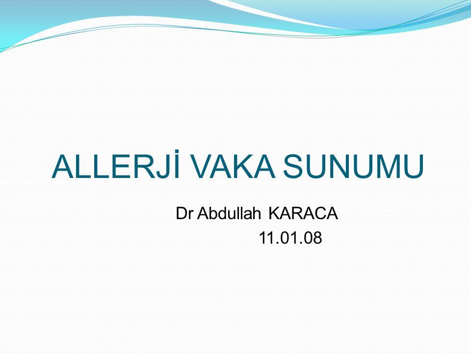 ALLERJİ VAKA SUNUMU Dr Abdullah KARACA 11.01.08