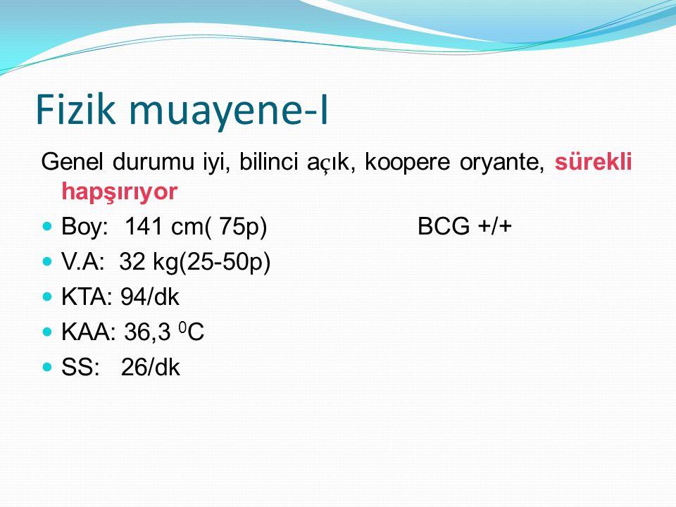 Fizik muayene-I Genel durumu iyi, bilinci a ç ık, koopere oryante, sürekli hapşırıyor Boy: 141 cm( 75p) BCG +/+ V.A: 32 kg(25-50p) KTA: 94/dk KAA: 36,3 0 C SS: 26/dk