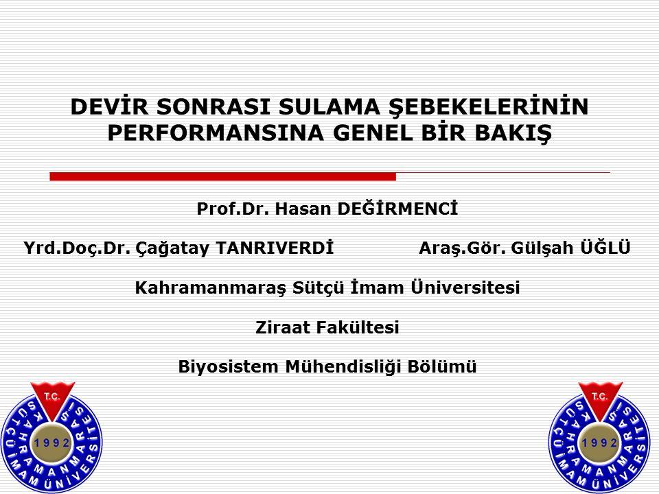 DEVİR SONRASI SULAMA ŞEBEKELERİNİN PERFORMANSINA GENEL BİR BAKIŞ Prof.Dr.