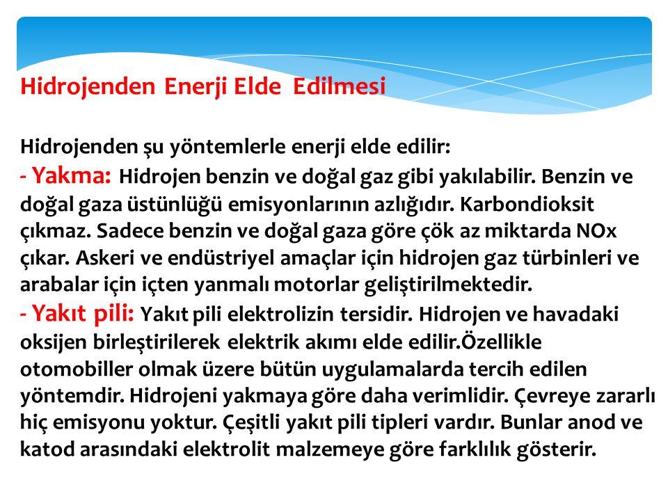 Hidrojenden Enerji Elde Edilmesi Hidrojenden şu yöntemlerle enerji elde edilir: - Yakma: Hidrojen benzin ve doğal gaz gibi yakılabilir. Benzin ve doğa