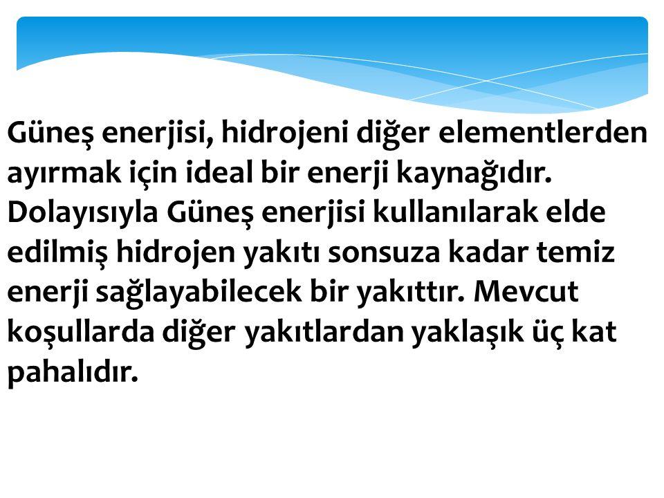 Güneş enerjisi, hidrojeni diğer elementlerden ayırmak için ideal bir enerji kaynağıdır. Dolayısıyla Güneş enerjisi kullanılarak elde edilmiş hidrojen