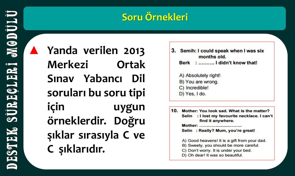 Soru Örnekleri ▲ Yanda verilen 2013 Merkezi Ortak Sınav Yabancı Dil soruları bu soru tipi için uygun örneklerdir. Doğru şıklar sırasıyla C ve C şıklar
