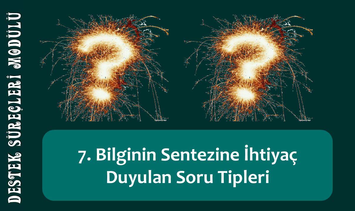 7. Bilginin Sentezine İhtiyaç Duyulan Soru Tipleri