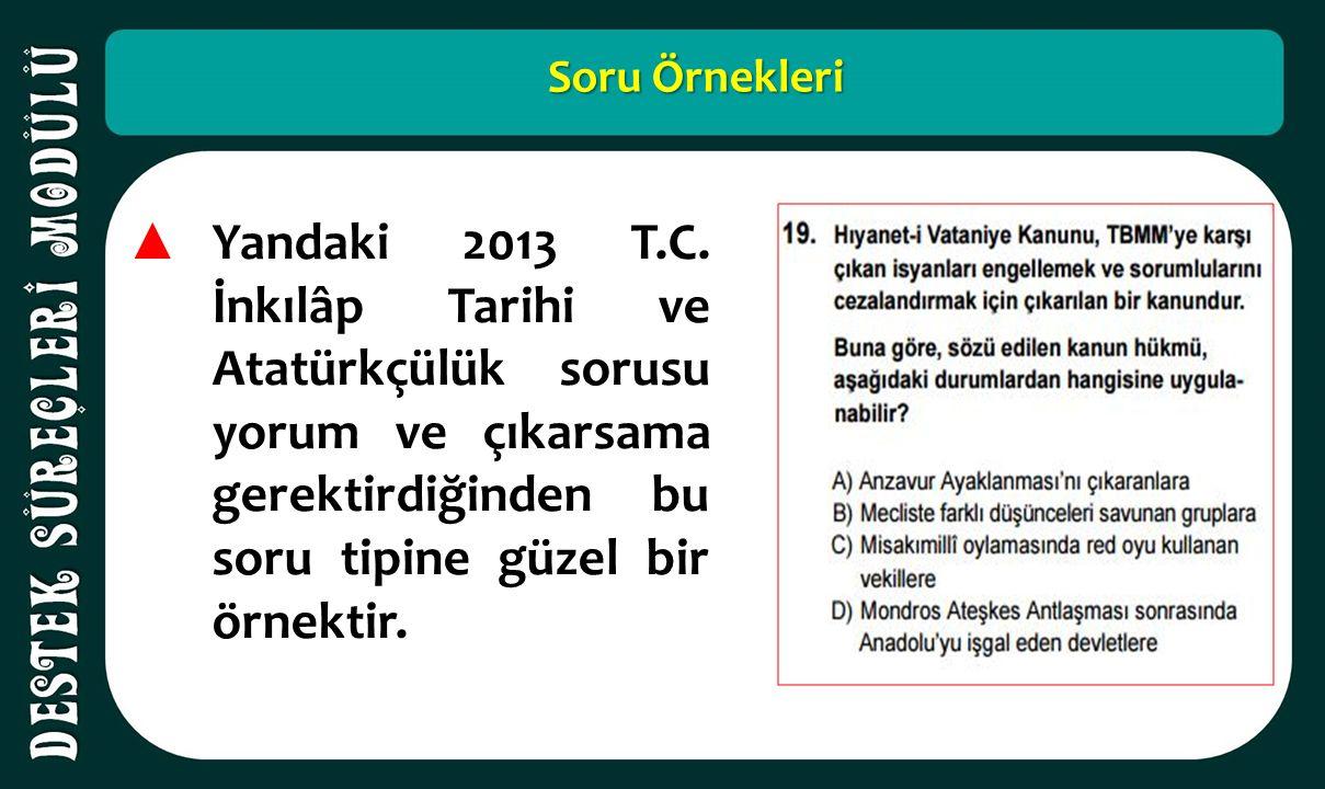 Soru Örnekleri ▲ Yandaki 2013 T.C. İnkılâp Tarihi ve Atatürkçülük sorusu yorum ve çıkarsama gerektirdiğinden bu soru tipine güzel bir örnektir.