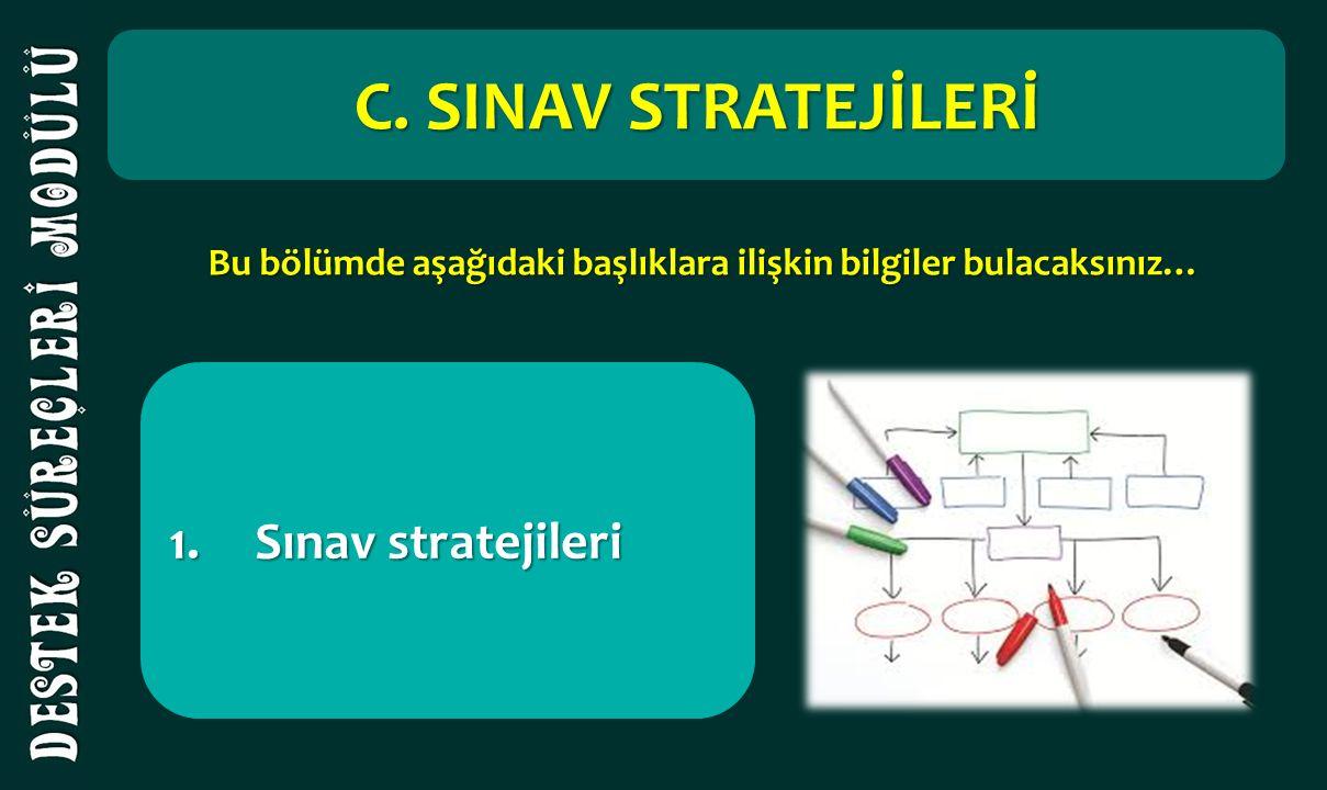 1.Sınav stratejileri C. SINAV STRATEJİLERİ Bu bölümde aşağıdaki başlıklara ilişkin bilgiler bulacaksınız…