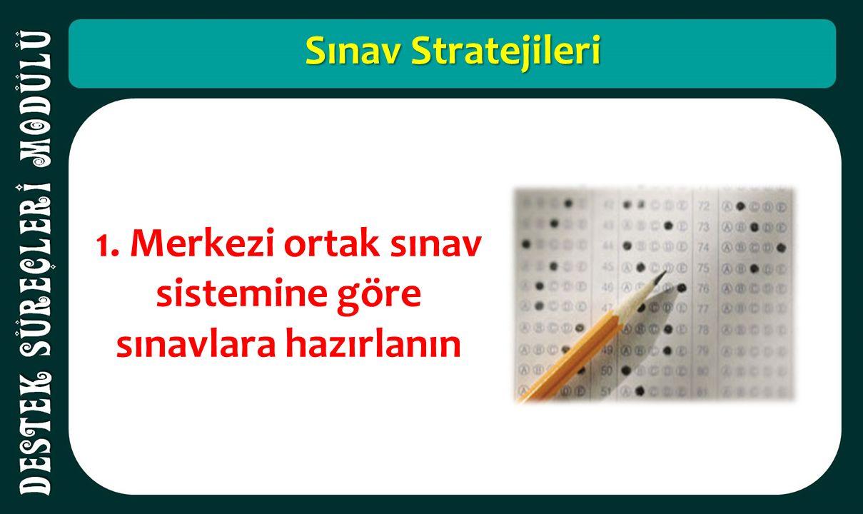 Sınav Stratejileri 1. Merkezi ortak sınav sistemine göre sınavlara hazırlanın