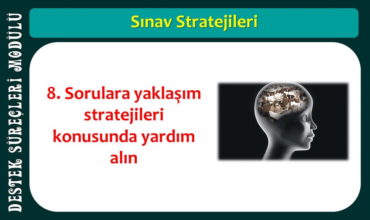 Sınav Stratejileri 8. Sorulara yaklaşım stratejileri konusunda yardım alın