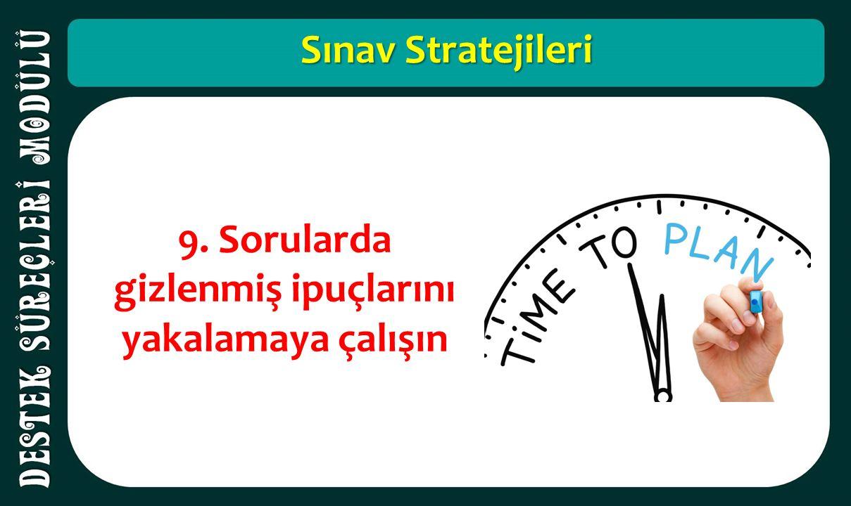 Sınav Stratejileri 9. Sorularda gizlenmiş ipuçlarını yakalamaya çalışın
