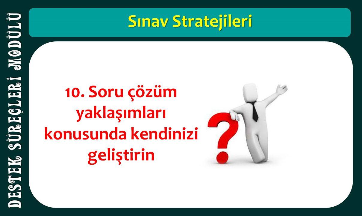 Sınav Stratejileri 10. Soru çözüm yaklaşımları konusunda kendinizi geliştirin