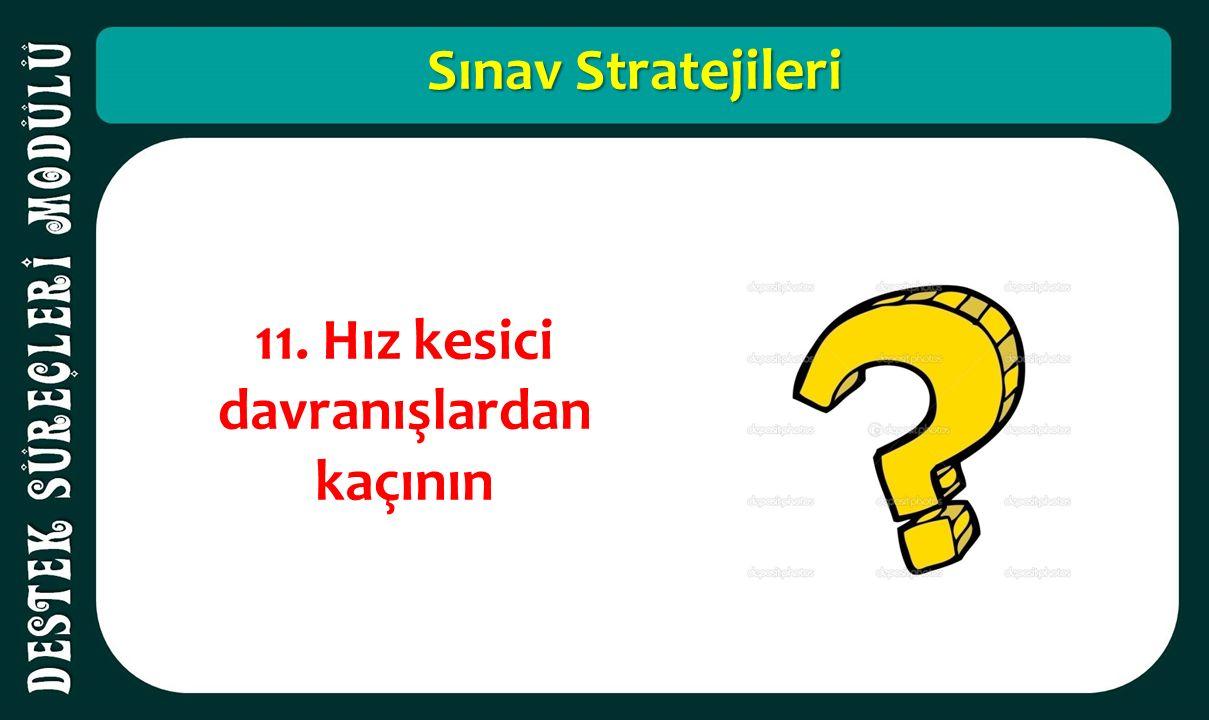 Sınav Stratejileri 11. Hız kesici davranışlardan kaçının