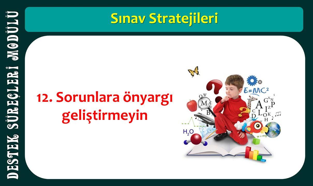 Sınav Stratejileri 12. Sorunlara önyargı geliştirmeyin