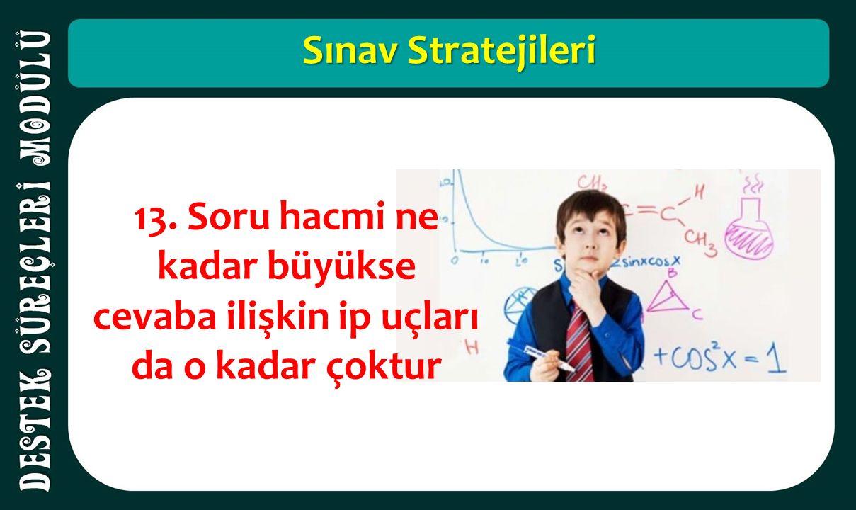 Sınav Stratejileri 13. Soru hacmi ne kadar büyükse cevaba ilişkin ip uçları da o kadar çoktur