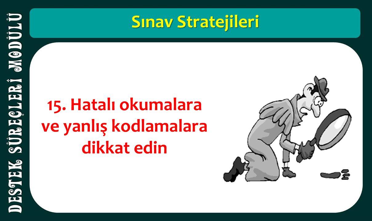 Sınav Stratejileri 15. Hatalı okumalara ve yanlış kodlamalara dikkat edin