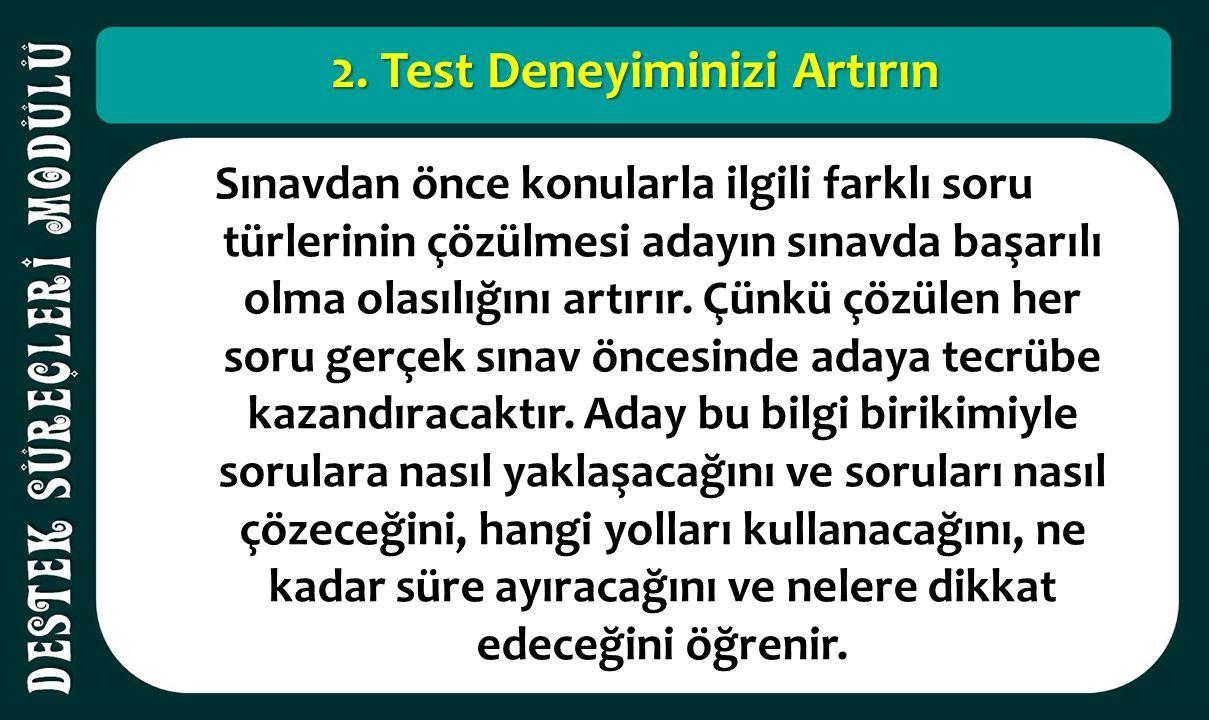 2. Test Deneyiminizi Artırın Sınavdan önce konularla ilgili farklı soru türlerinin çözülmesi adayın sınavda başarılı olma olasılığını artırır. Çünkü ç