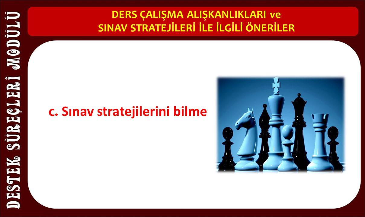 DERS ÇALIŞMA ALIŞKANLIKLARI ve SINAV STRATEJİLERİ İLE İLGİLİ ÖNERİLER c. Sınav stratejilerini bilme