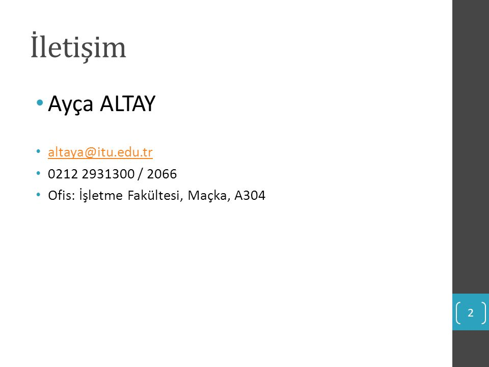İletişim Ayça ALTAY altaya@itu.edu.tr 0212 2931300 / 2066 Ofis: İşletme Fakültesi, Maçka, A304 2