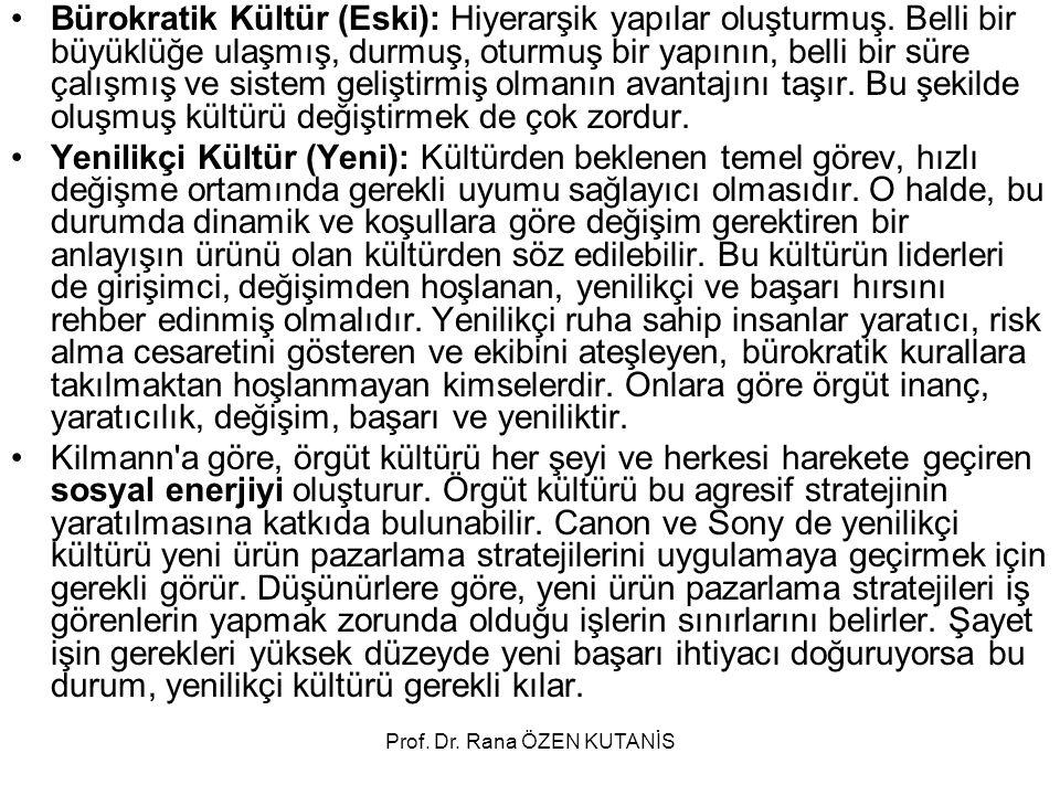Prof. Dr. Rana ÖZEN KUTANİS Bürokratik Kültür (Eski): Hiyerarşik yapılar oluşturmuş. Belli bir büyüklüğe ulaşmış, durmuş, oturmuş bir yapının, belli b