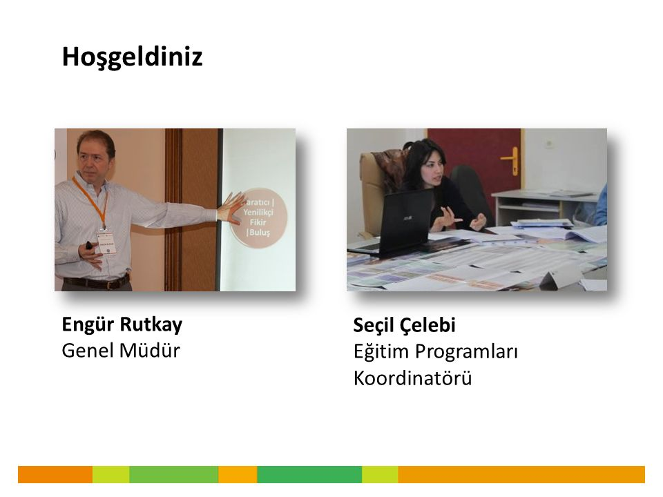 Engür Rutkay Genel Müdür Seçil Çelebi Eğitim Programları Koordinatörü Hoşgeldiniz
