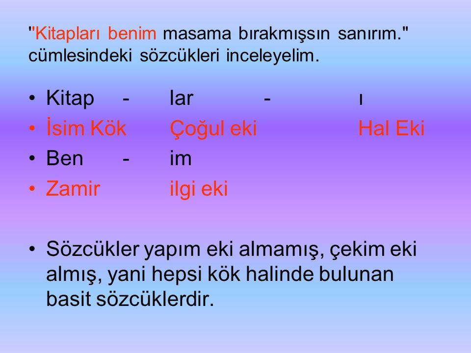 Diğer taraftan, Türkçe sondan çekimli bir dildir, ekler daima sözcüğün sonuna eklenir.