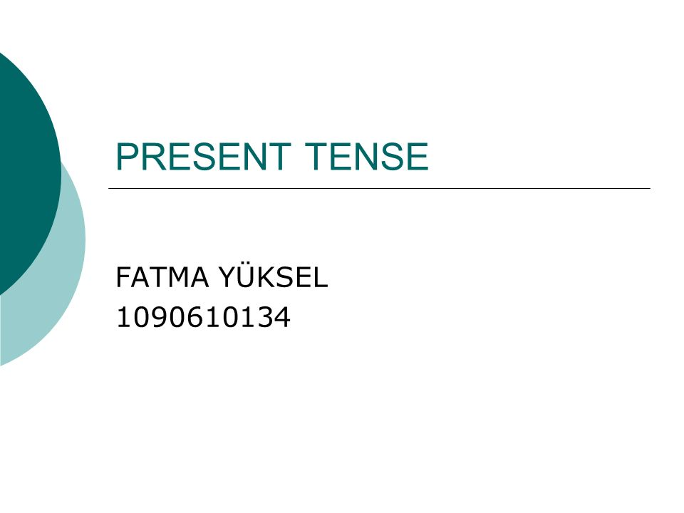PRESENT TENSE FATMA YÜKSEL 1090610134