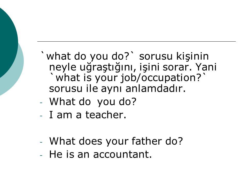 `what do you do?` sorusu kişinin neyle uğraştığını, işini sorar. Yani `what is your job/occupation?` sorusu ile aynı anlamdadır. - What do you do? - I