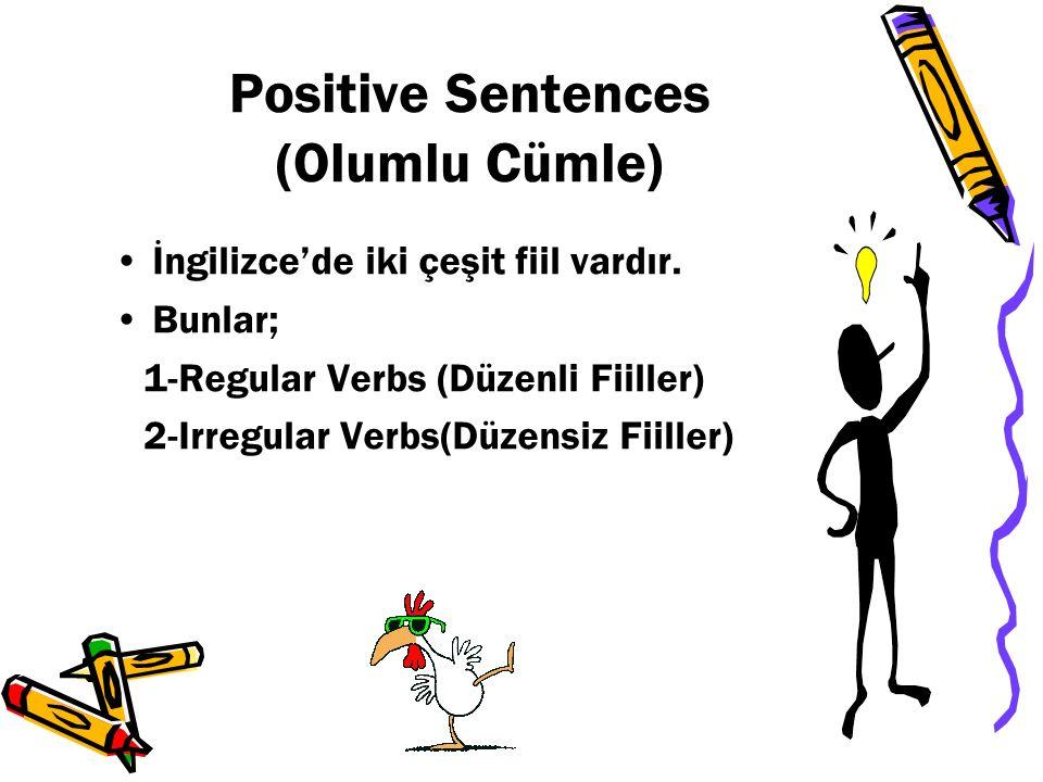 Positive Sentences (Olumlu Cümle) İngilizce'de iki çeşit fiil vardır.