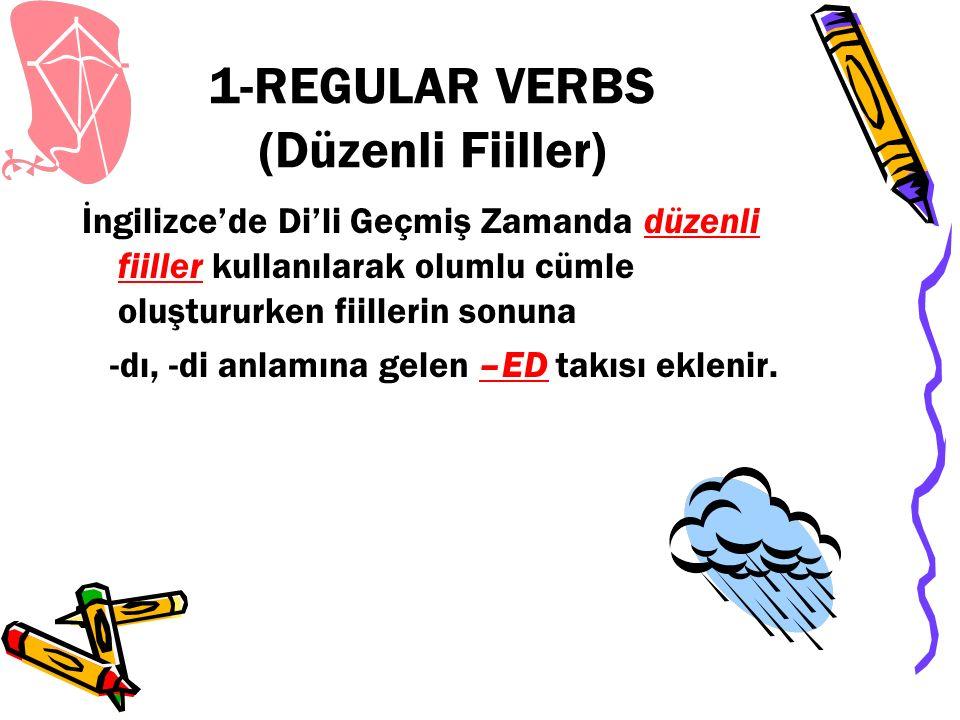 1-REGULAR VERBS (Düzenli Fiiller) İngilizce'de Di'li Geçmiş Zamanda düzenli fiiller kullanılarak olumlu cümle oluştururken fiillerin sonuna -dı, -di anlamına gelen –ED takısı eklenir.