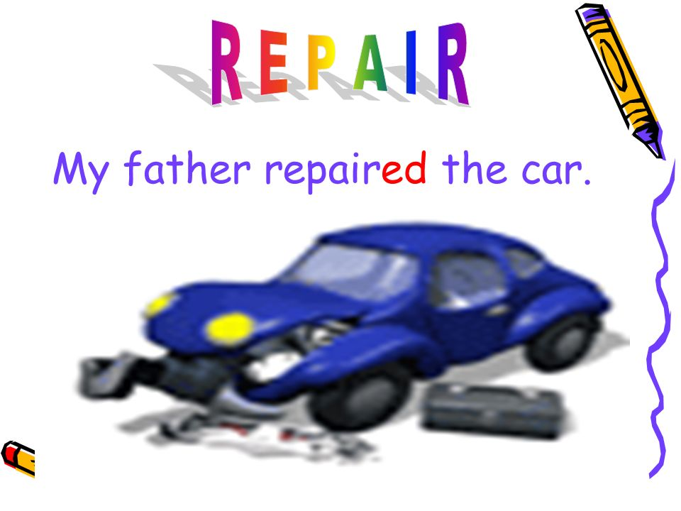 My father repaired the car.