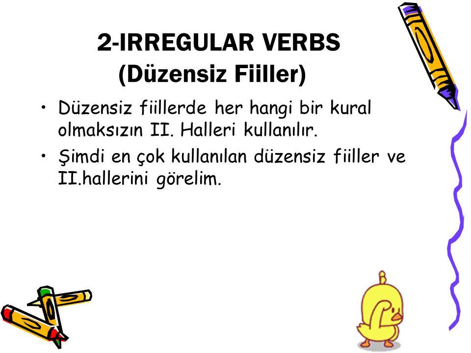 2-IRREGULAR VERBS (Düzensiz Fiiller) Düzensiz fiillerde her hangi bir kural olmaksızın II.