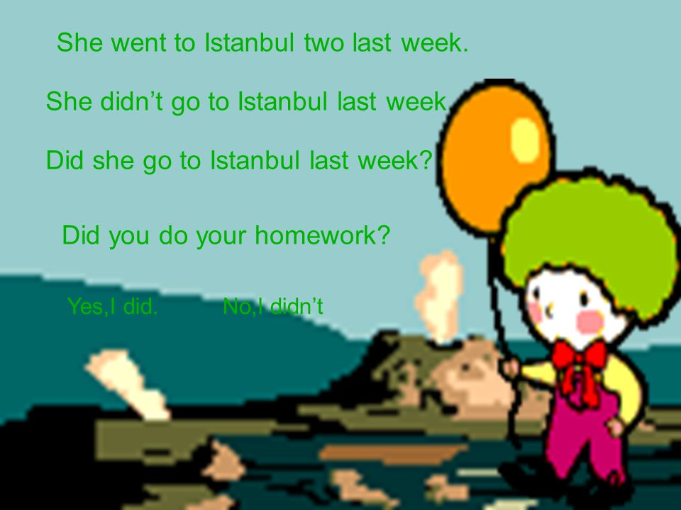 She went to Istanbul two last week. She didn't go to Istanbul last week.
