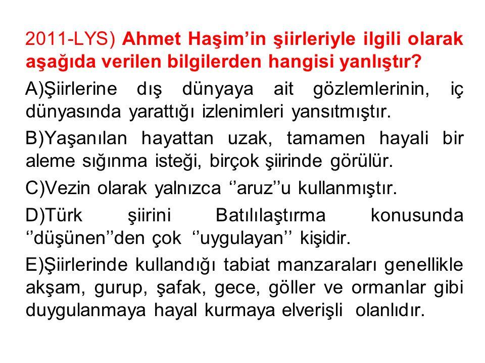 2011-LYS) Ahmet Haşim'in şiirleriyle ilgili olarak aşağıda verilen bilgilerden hangisi yanlıştır? A)Şiirlerine dış dünyaya ait gözlemlerinin, iç dünya