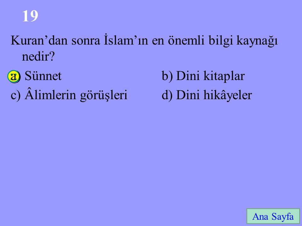19 Ana Sayfa Kuran'dan sonra İslam'ın en önemli bilgi kaynağı nedir? a) Sünnetb) Dini kitaplar c) Âlimlerin görüşlerid) Dini hikâyeler