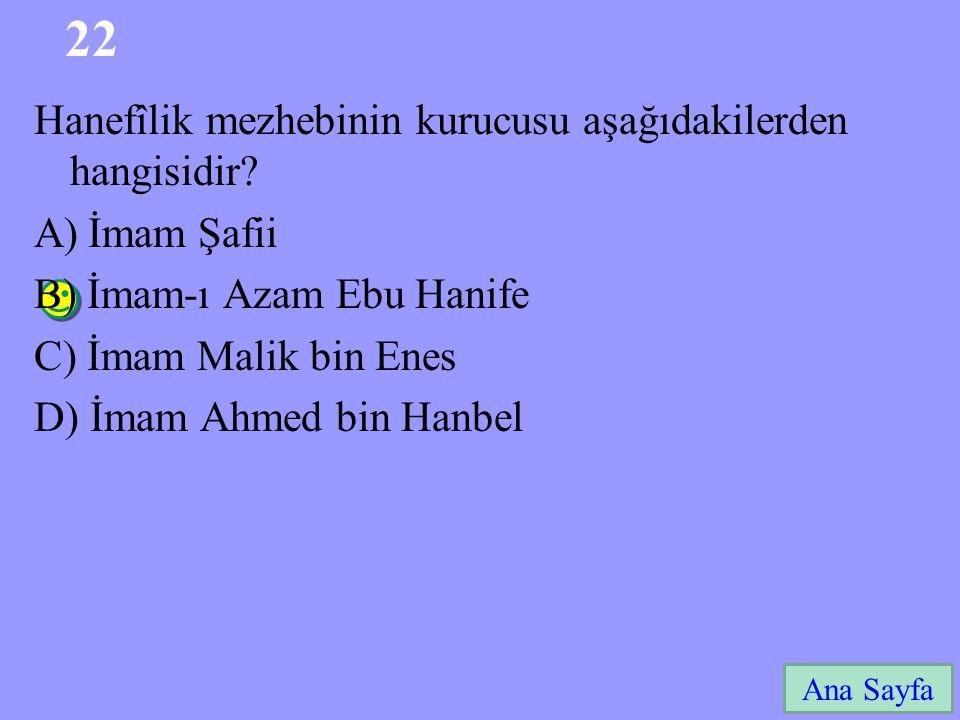 22 Ana Sayfa Hanefîlik mezhebinin kurucusu aşağıdakilerden hangisidir? A)İmam Şafii B) İmam-ı Azam Ebu Hanife C) İmam Malik bin Enes D) İmam Ahmed bin