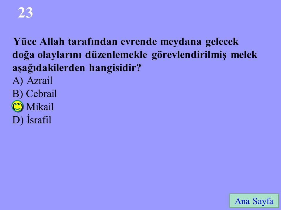 23 Ana Sayfa Yüce Allah tarafından evrende meydana gelecek doğa olaylarını düzenlemekle görevlendirilmiş melek aşağıdakilerden hangisidir? A) Azrail B