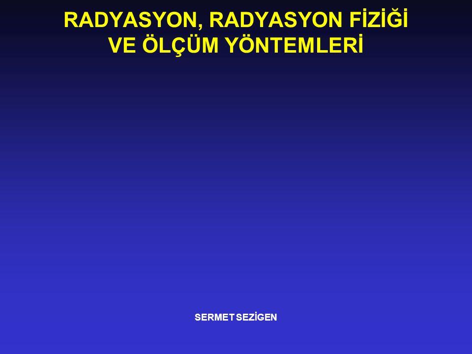 RADYASYON, RADYASYON FİZİĞİ VE ÖLÇÜM YÖNTEMLERİ SERMET SEZİGEN