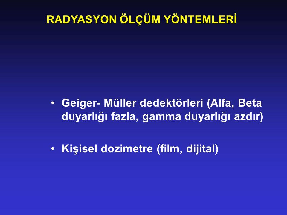 RADYASYON ÖLÇÜM YÖNTEMLERİ Geiger- Müller dedektörleri (Alfa, Beta duyarlığı fazla, gamma duyarlığı azdır) Kişisel dozimetre (film, dijital)
