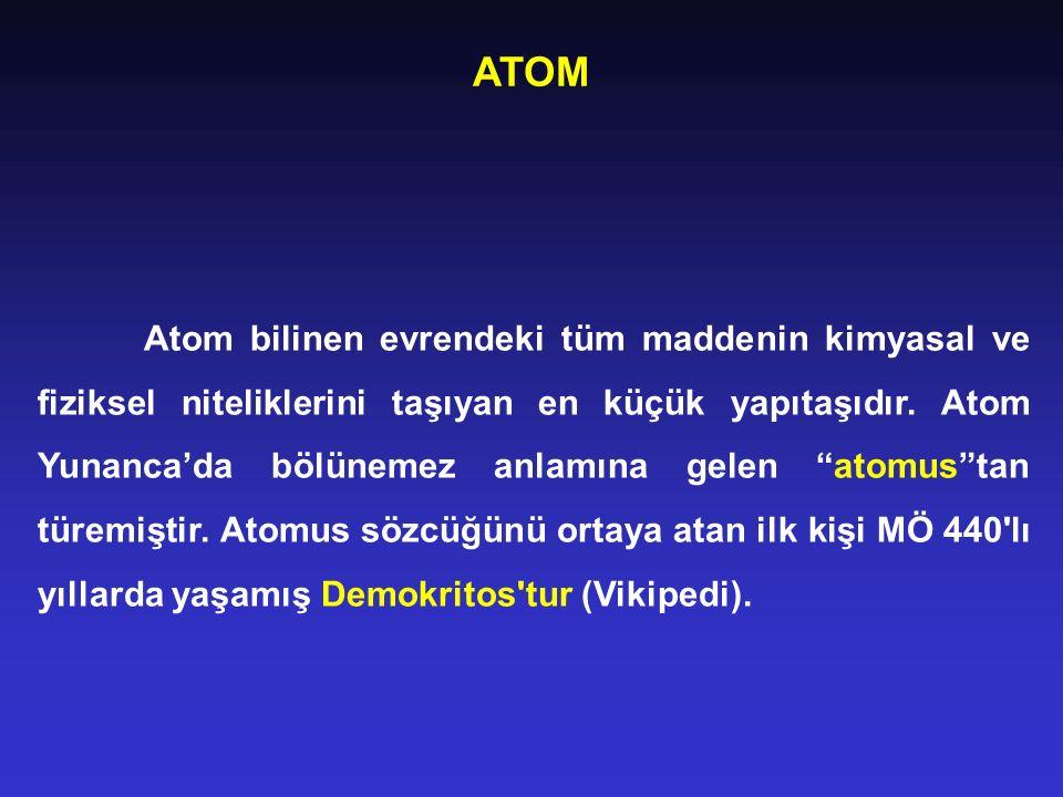"""ATOM Atom bilinen evrendeki tüm maddenin kimyasal ve fiziksel niteliklerini taşıyan en küçük yapıtaşıdır. Atom Yunanca'da bölünemez anlamına gelen """"at"""