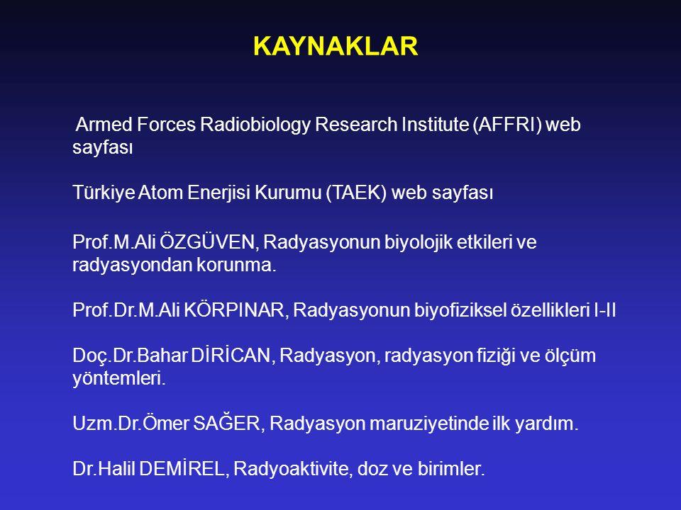 KAYNAKLAR Armed Forces Radiobiology Research Institute (AFFRI) web sayfası Türkiye Atom Enerjisi Kurumu (TAEK) web sayfası Prof.M.Ali ÖZGÜVEN, Radyasy