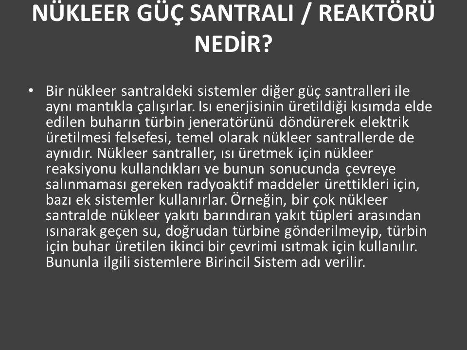 NÜKLEER GÜÇ SANTRALI / REAKTÖRÜ NEDİR.