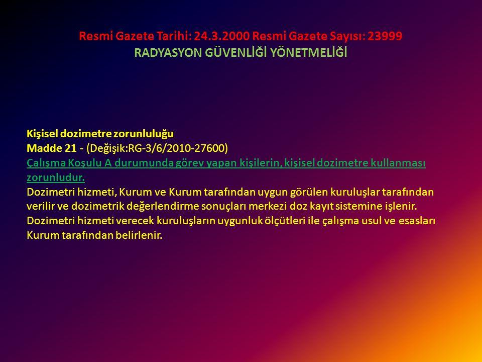 Resmi Gazete Tarihi: 24.3.2000 Resmi Gazete Sayısı: 23999 RADYASYON GÜVENLİĞİ YÖNETMELİĞİ Çalışma koşulları Madde 20 - Görevleri gereği radyasyona mar