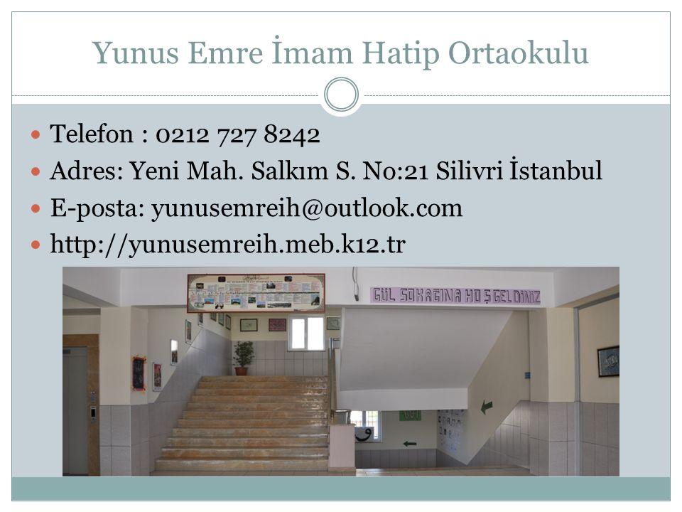Yunus Emre İmam Hatip Ortaokulu Telefon : 0212 727 8242 Adres: Yeni Mah.
