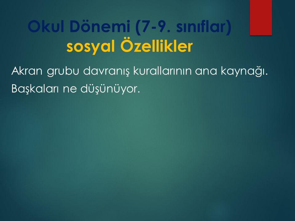 Okul Dönemi (7-9. sınıflar) sosyal Özellikler Akran grubu davranış kurallarının ana kaynağı.