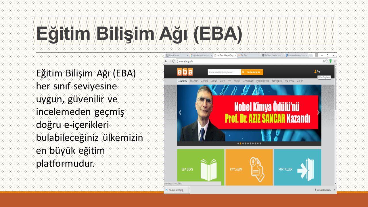 Eğitim Bilişim Ağı (EBA) Eğitim Bilişim Ağı (EBA) her sınıf seviyesine uygun, güvenilir ve incelemeden geçmiş doğru e-içerikleri bulabileceğiniz ülkem