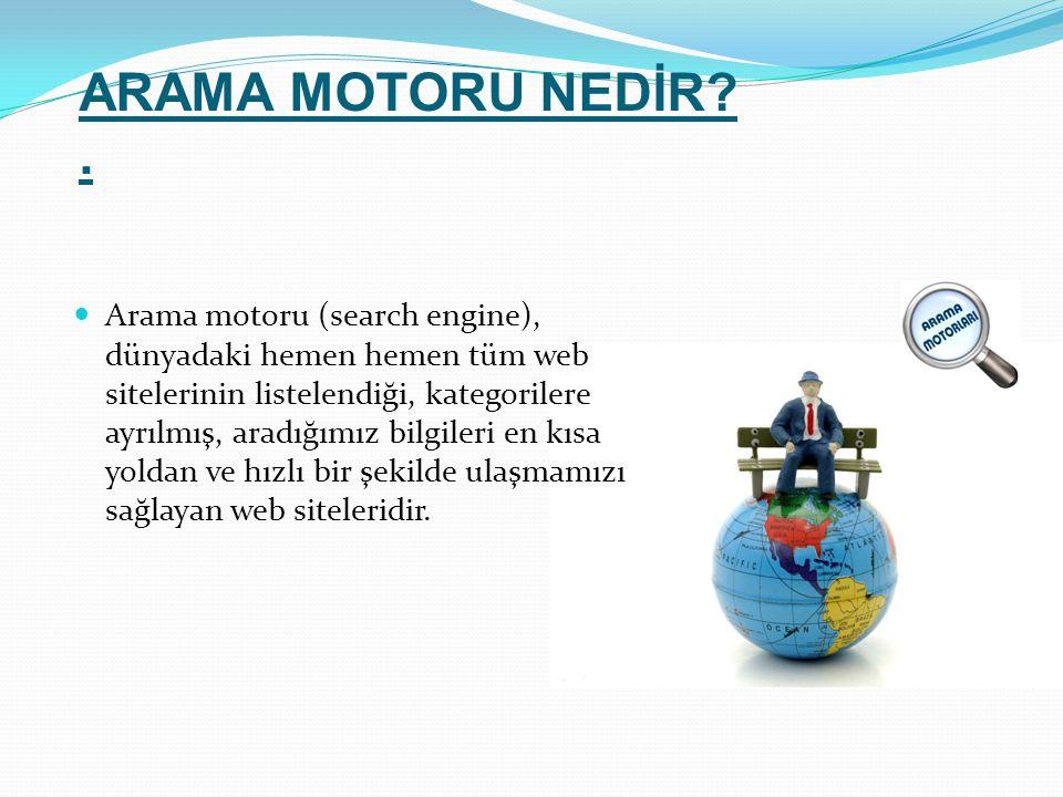 ARAMA MOTORU NEDİR?.Bir arama motorunu kullanmak oldukça basittir.
