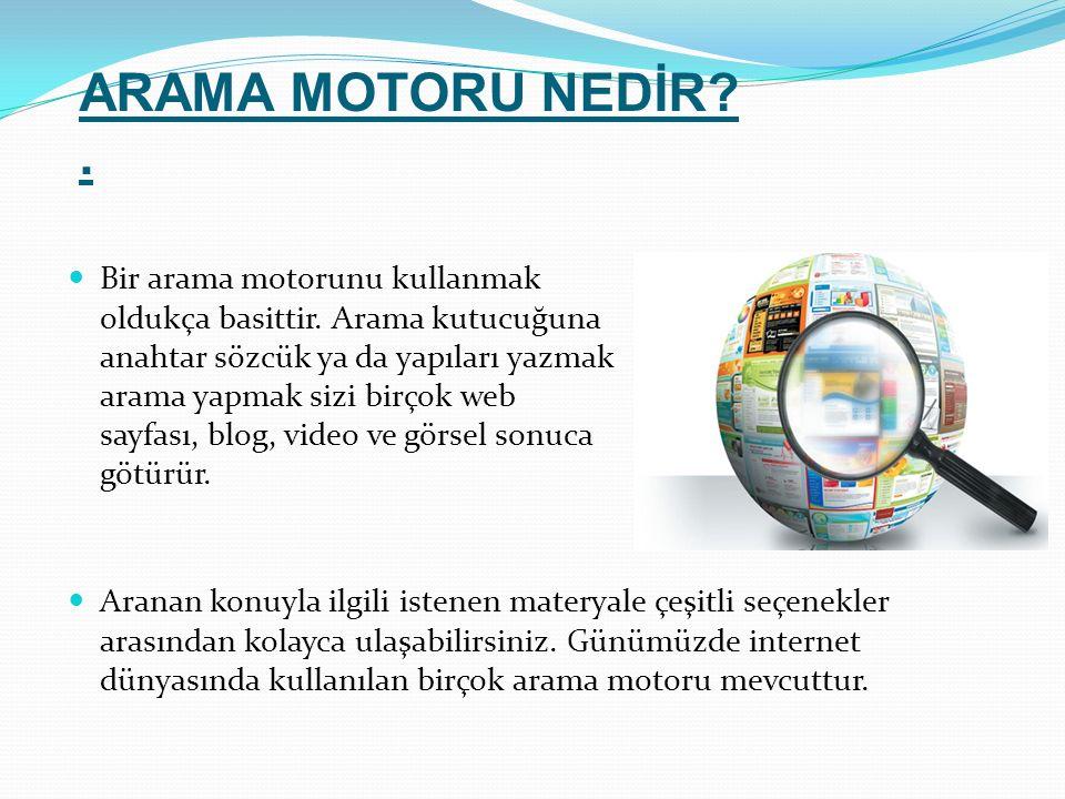 ARAMA MOTORU NEDİR . Bir arama motorunu kullanmak oldukça basittir.